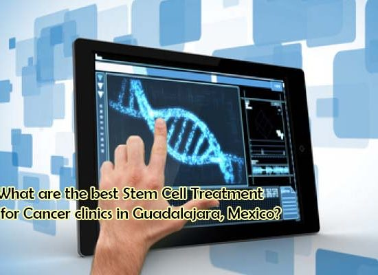 What are the best Stem Cell Treatment for Cancer clinics in Guadalajara