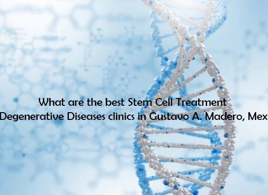 What are the best Stem Cell Treatment for Degenerative Diseases clinics in Gustavo A. Madero